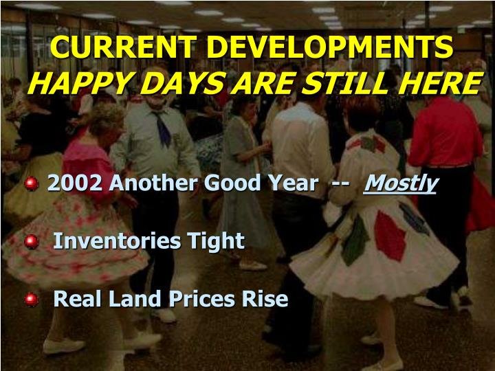 Current developments happy days are still here