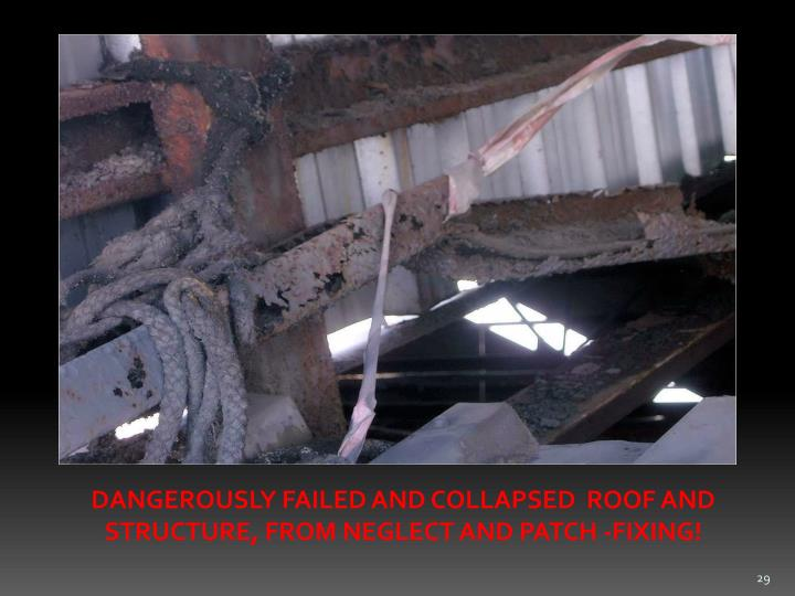 DANGEROUSLY FAILED AND COLLAPSED  ROOF AND STRUCTURE, FROM NEGLECT AND PATCH -FIXING!