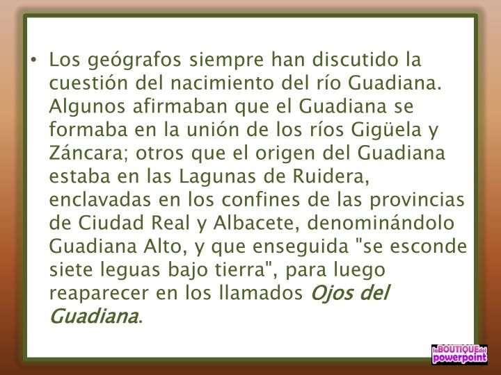 Los geógrafos siempre han discutido la cuestión del nacimiento del río Guadiana. Algunos afirmaban que el Guadiana se formaba en la unión de los ríos