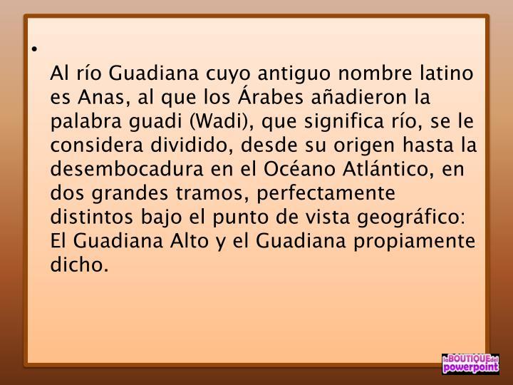 Al río Guadiana cuyo antiguo nombre latino es