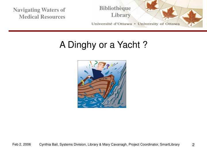 A dinghy or a yacht