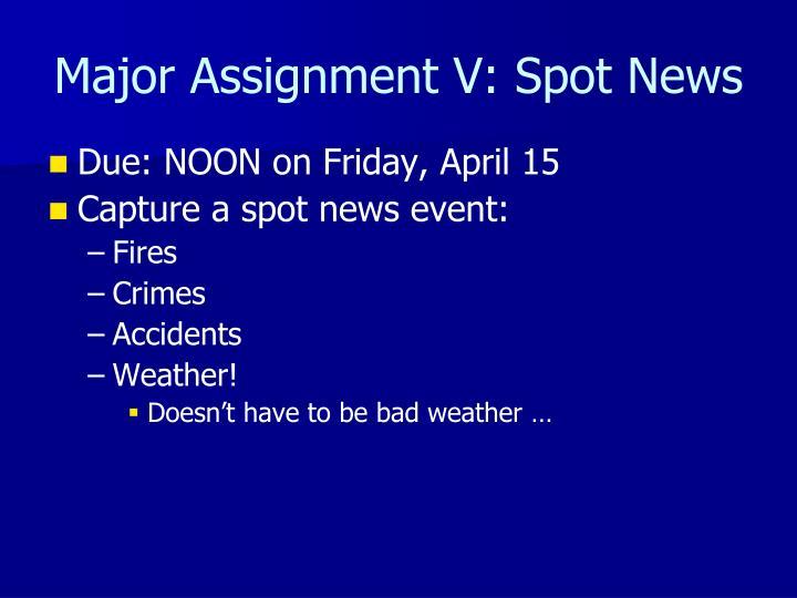 Major Assignment V: Spot News