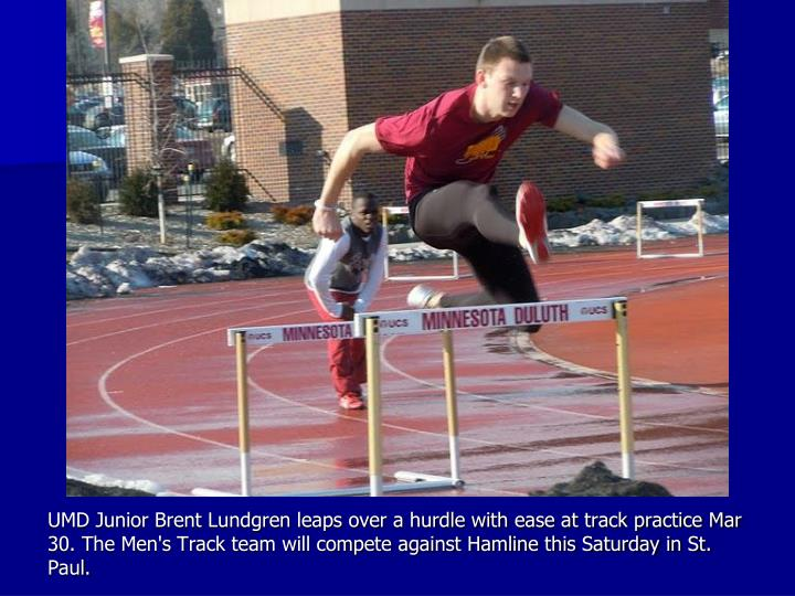 UMD Junior Brent Lundgren leaps over a hurdle with ease at track practice Mar 30. The Men's Track team will compete against Hamline this Saturday in St. Paul.