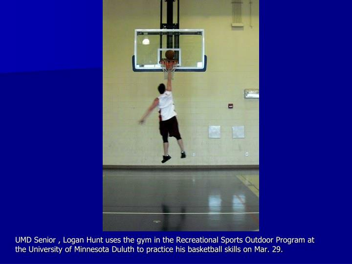 UMD Senior , Logan Hunt uses the gym in the Recreational Sports Outdoor Program at the University of Minnesota Duluth to practice his basketball skills on Mar. 29.