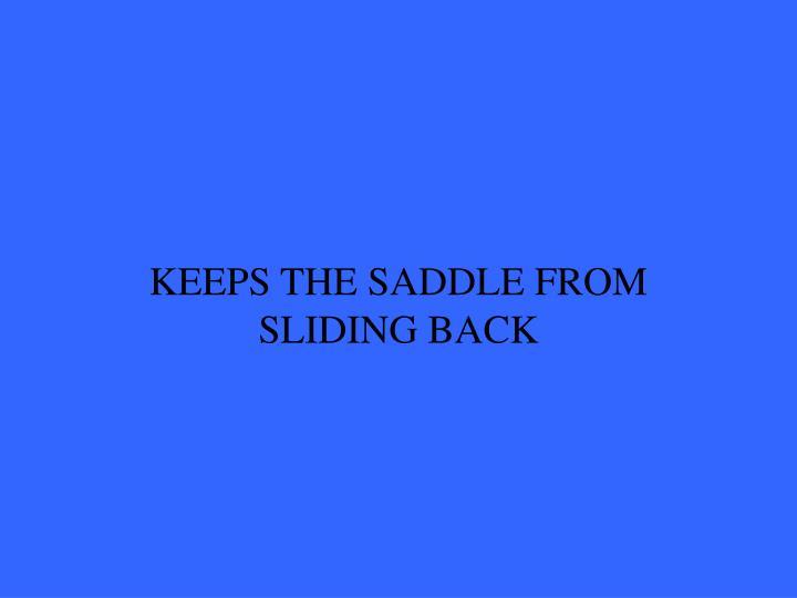 KEEPS THE SADDLE FROM SLIDING BACK