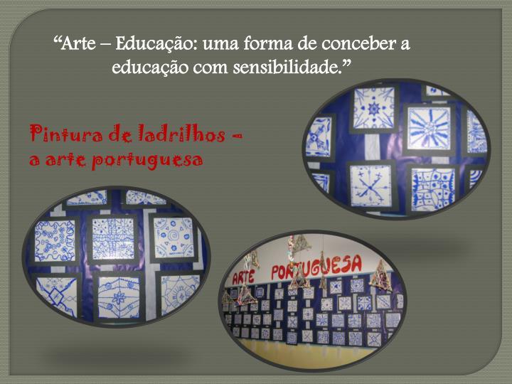 """""""Arte – Educação: uma forma de conceber a educação com sensibilidade."""""""
