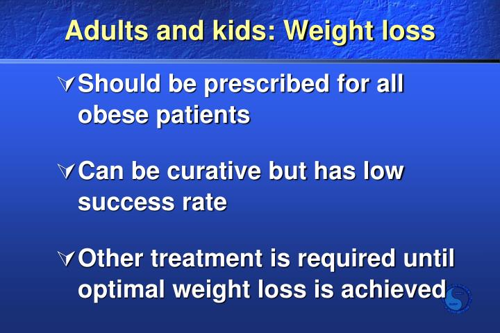 Adults and kids: Weight loss