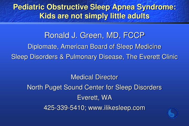 Pediatric obstructive sleep apnea syndrome kids are not simply little adults