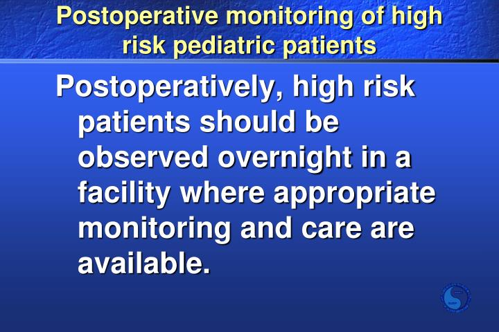 Postoperative monitoring of high risk pediatric patients