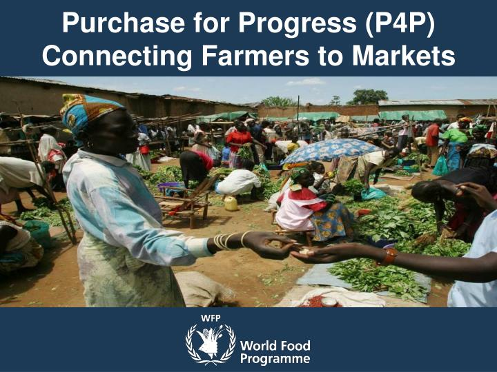 Purchase for progress p4p connecting farmers to markets