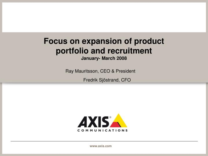 Focus on expansion of product portfolio and recruitment january march 2008