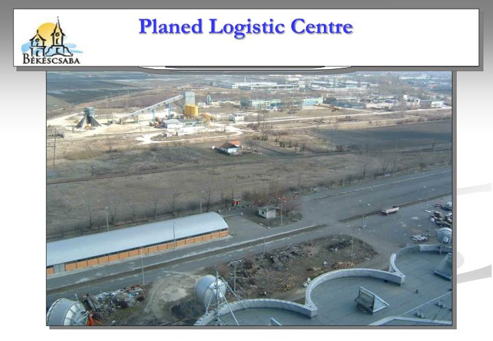 Planed Logistic Centre