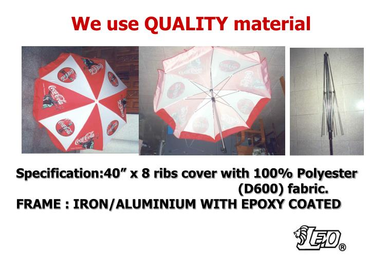 We use QUALITY material
