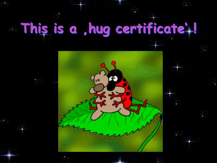 This is a 'hug certificate' !