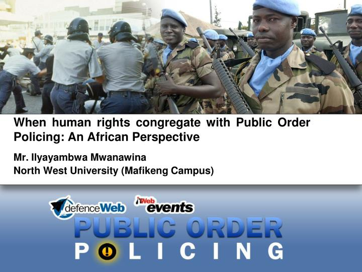 When human rights congregate with public order policing an african perspective