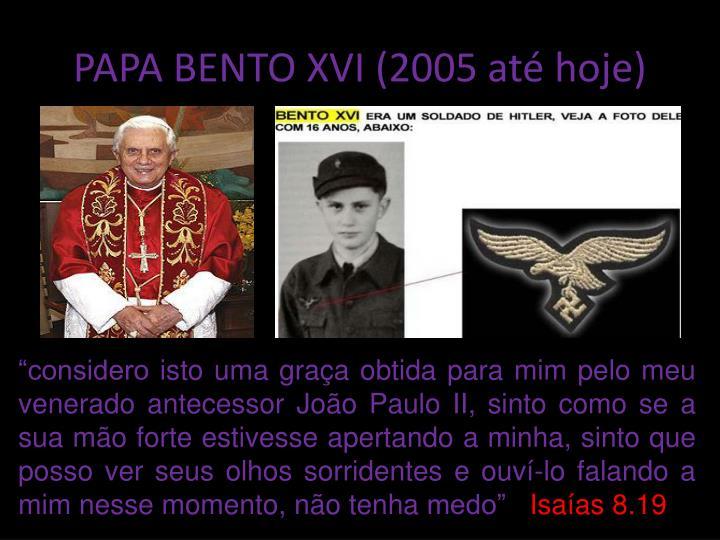 PAPA BENTO XVI (2005 até hoje)
