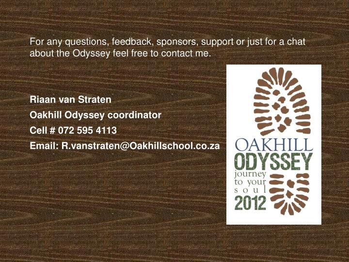 For any questions, feedback, sponsors, support or just for a chat about the Odyssey feel free to contact me.