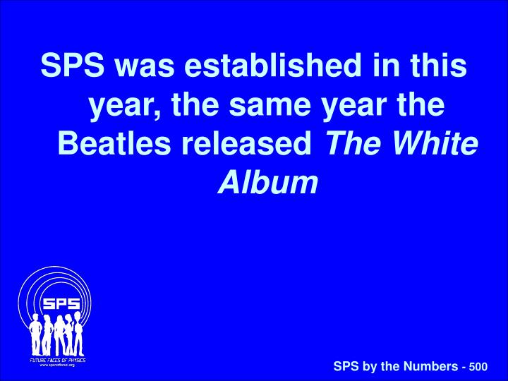 SPS was established in this year, the same year the Beatles released