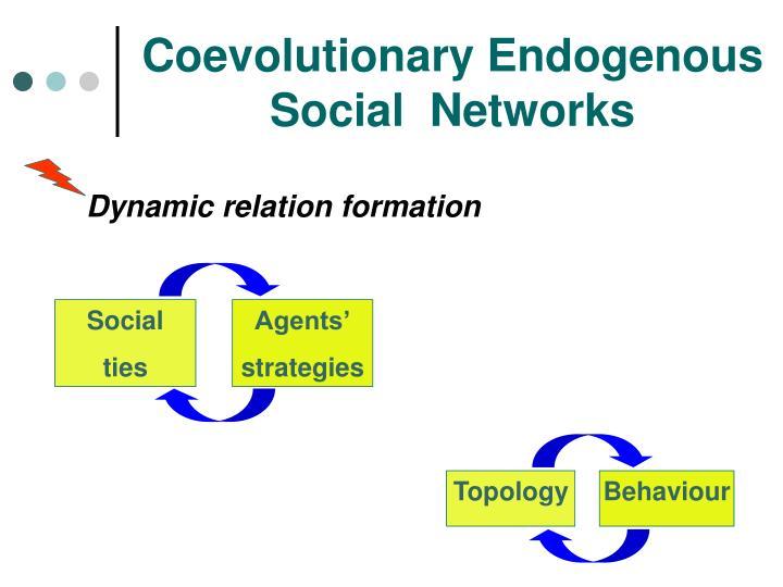 Coevolutionary Endogenous Social  Networks