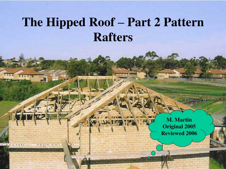 Ppt The Hipped Roof Part 2 Pattern Rafters Powerpoint Presentation Id 4999133