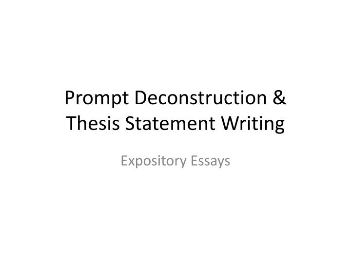 Ppt  Prompt Deconstruction Amp Thesis Statement Writing  Prompt Deconstruction Thesis Statement Writing Expository Essays