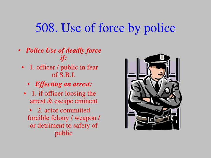 use of deadly force A: the u s supreme court interprets the fourth amendment every judge, prosecutor and police officer must follow the court's ruling that a police officer who has probable cause to believe that the suspect poses a threat of death or great bodily harm to the officer or to the public can use deadly force.