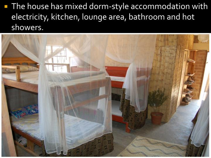 The house has mixed dorm-style accommodation with electricity, kitchen, lounge area, bathroom and hot showers.