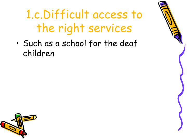 1.c.Difficult access to the right services