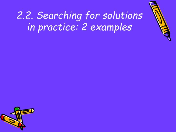 2.2. Searching for solutions in practice: 2 examples