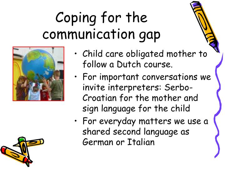 Coping for the communication gap