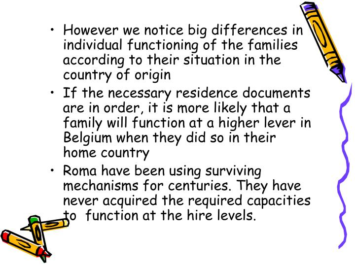 However we notice big differences in individual functioning of the families according to their situation in the country of origin
