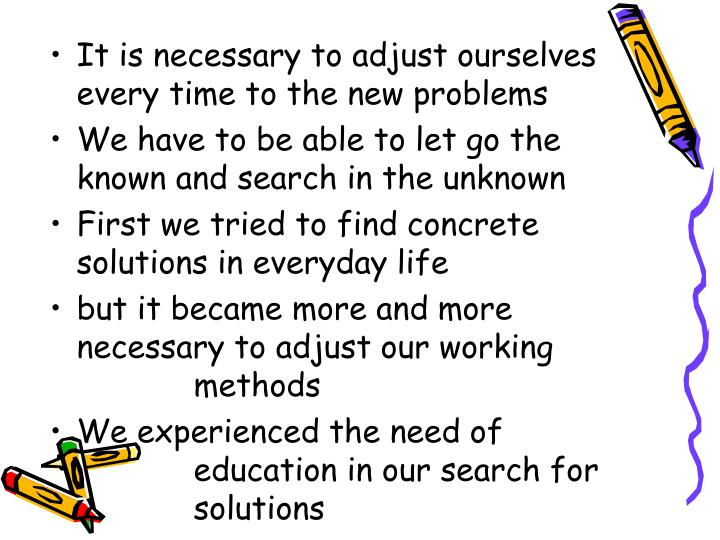 It is necessary to adjust ourselves every time to the new problems