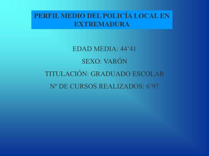 PERFIL MEDIO DEL POLICÍA LOCAL EN EXTREMADURA