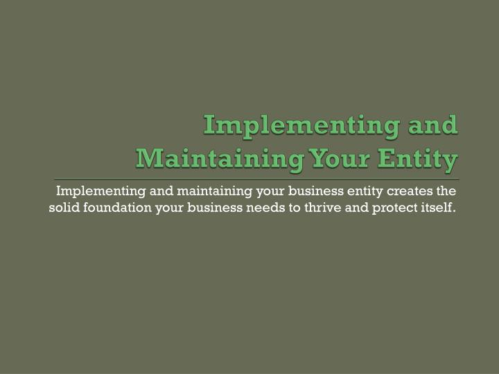 Implementing and Maintaining Your Entity