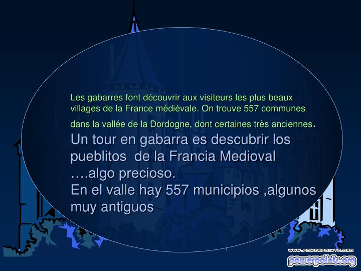 Les gabarres font découvrir aux visiteurs les plus beaux villages de la France médiévale. On trouve 557 communes dans la vallée de la Dordogne, dont certaines très anciennes