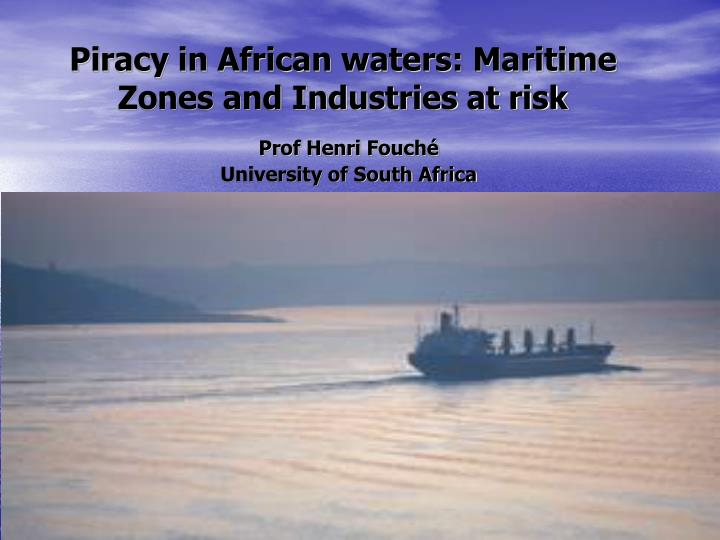 Piracy in african waters maritime zones and industries at risk
