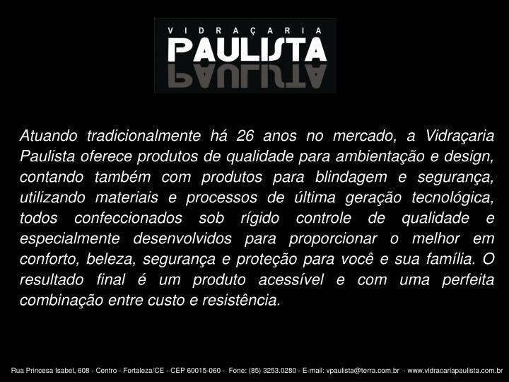 Atuando tradicionalmente há 26 anos no mercado, a Vidraçaria Paulista oferece produtos de qualidad...