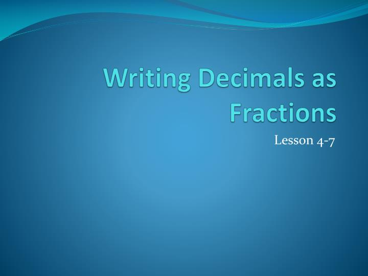 write decimals as fractions Step 3: now, 999 is nearly 1,000, so let us write down 333 with the decimal point 3 spaces from the right (because 1,000 has 3 zeros): answer = 0333 (accurate to only 3 decimal places ) introduction to fractions introduction to decimals convert decimals to fractions convert fractions to percents equivalent fractions simplifying fractions.