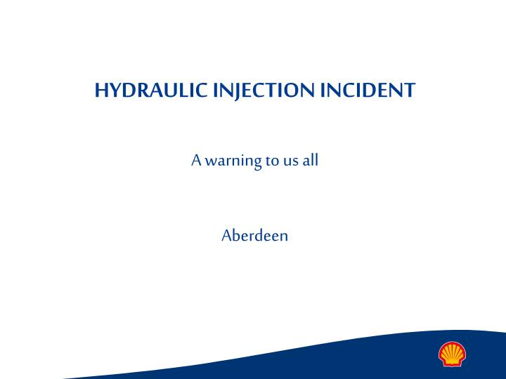 HYDRAULIC INJECTION INCIDENT