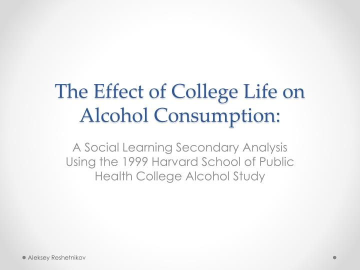 an analysis of the alcohol consumption in the colleges What we have learned from the harvard school of public health college alcohol study: focusing attention on college student alcohol consumption and the environmental conditions that promote it journal of studies on alcohol and drugs 69(4): 481-490, 2008.