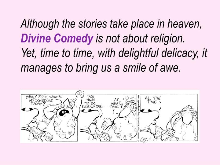 Although the stories take place in heaven,