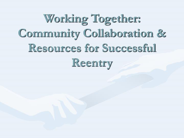 working together community collaboration resources for successful reentry n.