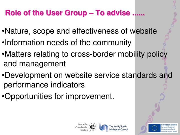 Role of the User Group – To advise ......