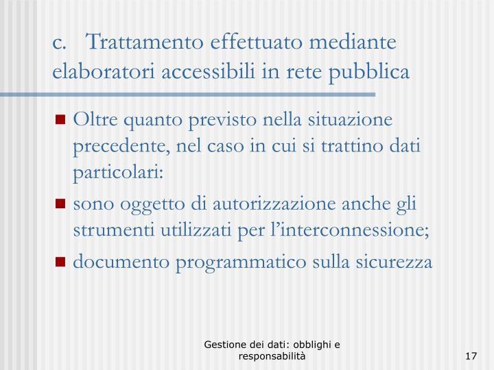 c.   Trattamento effettuato mediante elaboratori accessibili in rete pubblica
