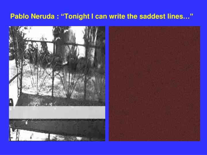 "Pablo Neruda : ""Tonight I can write the saddest lines…"""