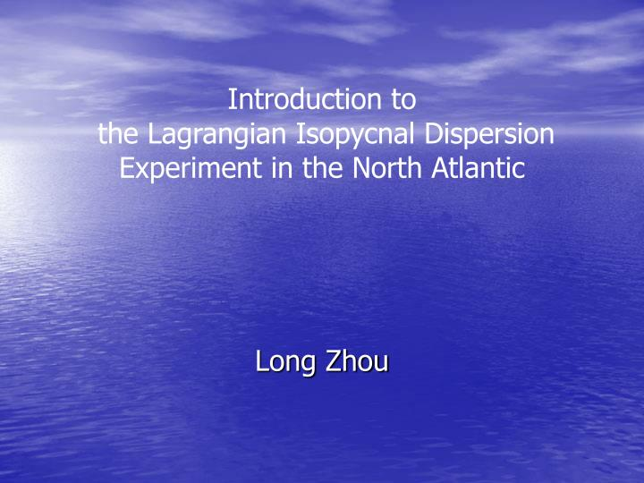 introduction to the lagrangian isopycnal dispersion experiment in the north atlantic