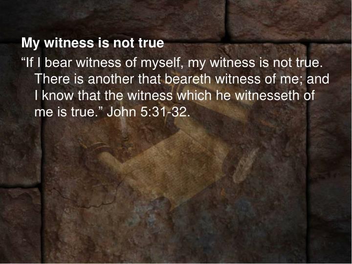 My witness is not true