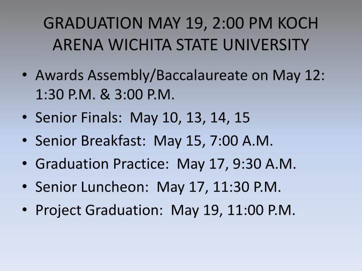 GRADUATION MAY 19, 2:00 PM KOCH ARENA WICHITA STATE UNIVERSITY