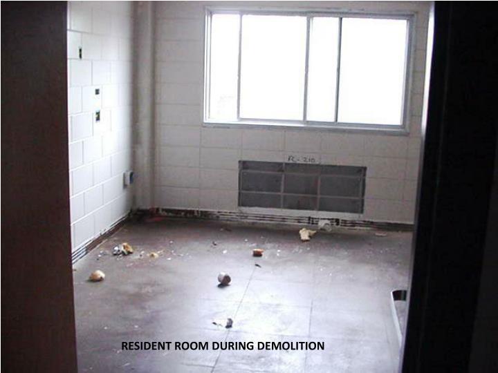 RESIDENT ROOM DURING DEMOLITION