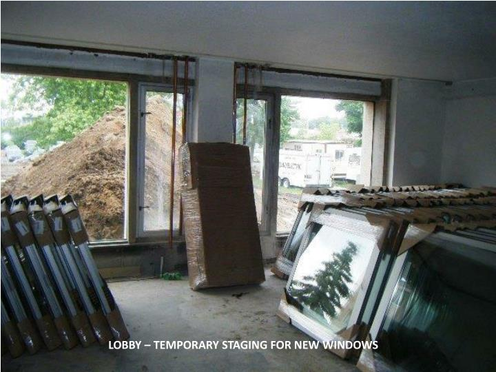 LOBBY – TEMPORARY STAGING FOR NEW WINDOWS